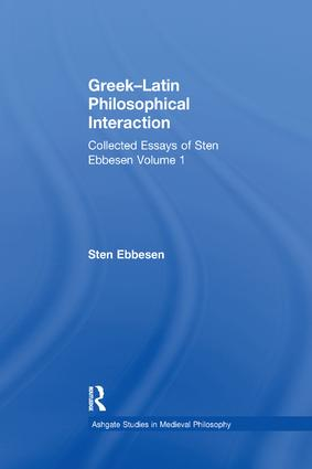 Greek–Latin Philosophical Interaction: Collected Essays of Sten Ebbesen Volume 1, 1st Edition (Paperback) book cover