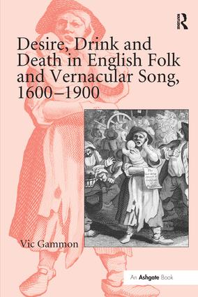 Desire, Drink and Death in English Folk and Vernacular Song, 1600–1900: 1st Edition (Paperback) book cover