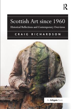 Scottish Art since 1960: Historical Reflections and Contemporary Overviews, 1st Edition (Paperback) book cover