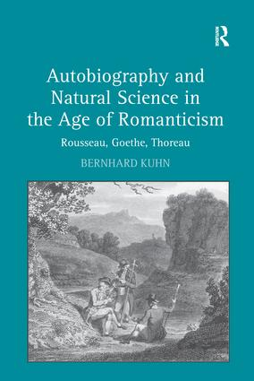 Autobiography and Natural Science in the Age of Romanticism: Rousseau, Goethe, Thoreau, 1st Edition (Paperback) book cover