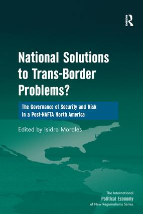 National Solutions to Trans-Border Problems?: The Governance of Security and Risk in a Post-NAFTA North America book cover