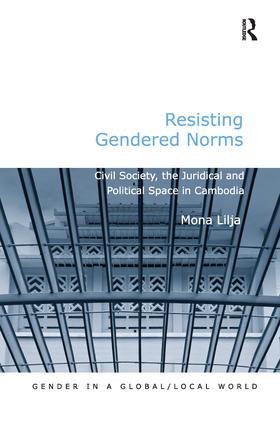 Resisting Gendered Norms: Civil Society, the Juridical and Political Space in Cambodia, 1st Edition (Paperback) book cover
