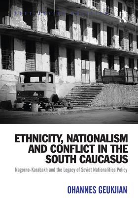 Ethnicity, Nationalism and Conflict in the South Caucasus: Nagorno-Karabakh and the Legacy of Soviet Nationalities Policy, 1st Edition (e-Book) book cover