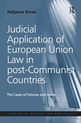 Judicial Application of European Union Law in post-Communist Countries: The Cases of Estonia and Latvia, 1st Edition (Paperback) book cover