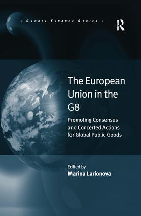 The European Union in the G8: Promoting Consensus and Concerted Actions for Global Public Goods book cover