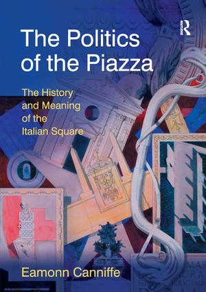 The Politics of the Piazza: The History and Meaning of the Italian Square, 1st Edition (Paperback) book cover