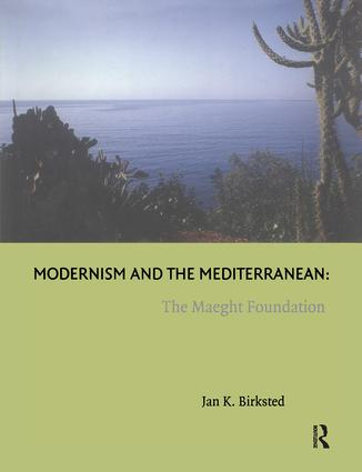 Modernism and the Mediterranean: The Maeght Foundation, 1st Edition (Paperback) book cover