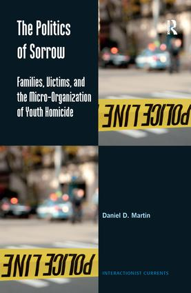 The Politics of Sorrow: Families, Victims, and the Micro-Organization of Youth Homicide book cover
