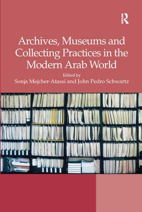 Archives, Museums and Collecting Practices in the Modern Arab World: 1st Edition (Paperback) book cover