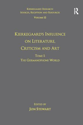 Volume 12, Tome I: Kierkegaard's Influence on Literature, Criticism and Art: The Germanophone World, 1st Edition (Paperback) book cover