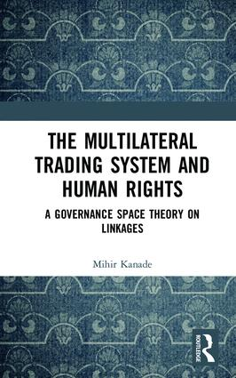 The Multilateral Trading System and Human Rights: A Governance Space Theory on Linkages (Hardback) book cover