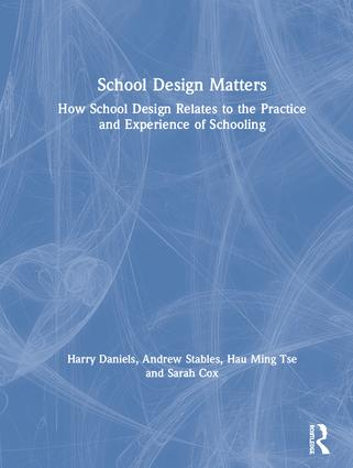 School Design Matters: How School Design Relates to the Practice and Experience of Schooling, 1st Edition (Hardback) book cover