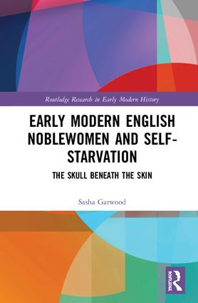 Early Modern English Noblewomen and Self-Starvation: The Skull Beneath the Skin book cover