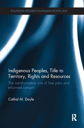 Indigenous Peoples, Title to Territory, Rights and Resources: The Transformative Role of Free Prior and Informed Consent book cover