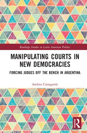 Manipulating Courts in New Democracies: Forcing Judges off the Bench in Argentina, 1st Edition (Hardback) book cover