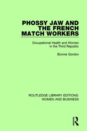 Phossy Jaw and the French Match Workers: Occupational Health and Women In the Third Republic book cover