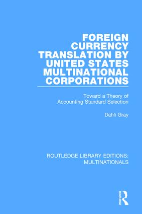 Foreign Currency Translation by United States Multinational Corporations: Toward a Theory of Accounting Standard Selection book cover