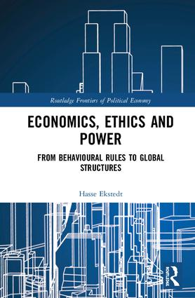 Economics, Ethics and Power: From Behavioural Rules to Global Structures, 1st Edition (Hardback) book cover
