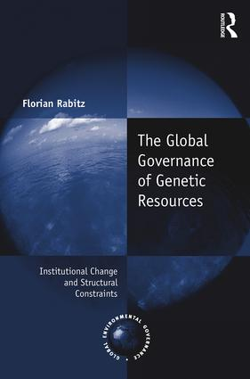 The Global Governance of Genetic Resources: Institutional Change and Structural Constraints, 1st Edition (Hardback) book cover