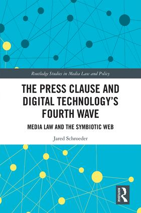 The Press Clause and Digital Technology's Fourth Wave: Media Law and the Symbiotic Web (Hardback) book cover