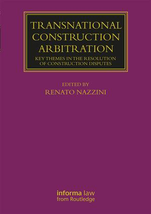 Transnational Construction Arbitration: Key Themes in the Resolution of Construction Disputes book cover