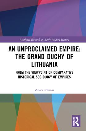 An Unproclaimed Empire: The Grand Duchy of Lithuania: From the Viewpoint of Comparative Historical Sociology of Empires book cover