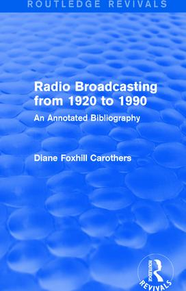 Routledge Revivals: Radio Broadcasting from 1920 to 1990 (1991): An Annotated Bibliography book cover