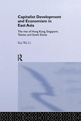 Capitalist Development and Economism in East Asia: The Rise of Hong Kong, Singapore, Taiwan and South Korea book cover