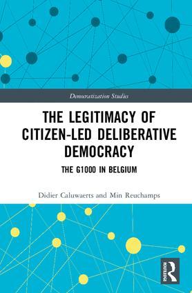 The Legitimacy of Citizen-led Deliberative Democracy: The G1000 in Belgium book cover