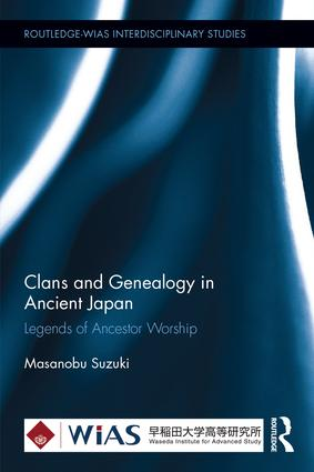 Clans and Genealogy in Ancient Japan: Legends of Ancestor Worship, 1st Edition (Hardback) book cover