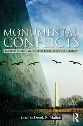 Monumental Conflicts: Twentieth-Century Wars and the Evolution of Public Memory book cover