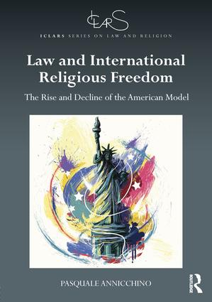 Law and International Religious Freedom: The Rise and Decline of the American Model (Hardback) book cover