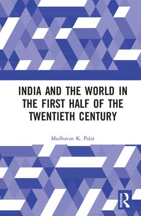 India and the World in the First Half of the Twentieth Century: 1st Edition (Hardback) book cover