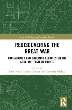 Rediscovering the Great War: Archaeology and Enduring Legacies on the Soča and Eastern Fronts book cover