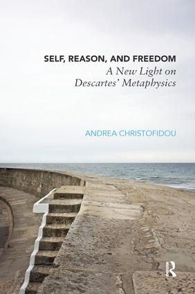 Self, Reason, and Freedom: A New Light on Descartes' Metaphysics (Paperback) book cover