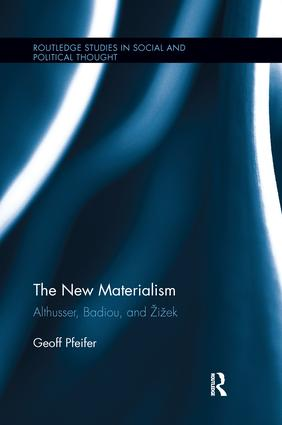 The New Materialism: Althusser, Badiou, and Žižek book cover