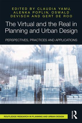 The Virtual and the Real in Planning and Urban Design: Perspectives, Practices and Applications book cover