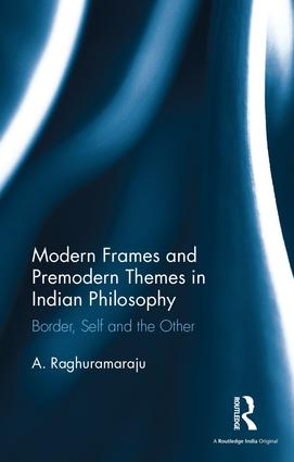 Modern Frames and Premodern Themes in Indian Philosophy: Border, Self and the Other book cover