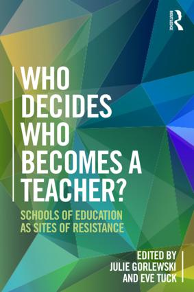 Who Decides Who Becomes a Teacher?: Schools of Education as Sites of Resistance book cover