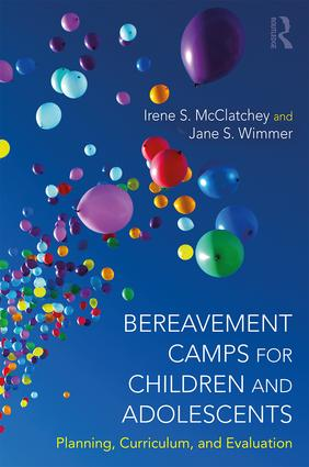 Bereavement Camps for Children and Adolescents: Planning, Curriculum, and Evaluation, 1st Edition (Paperback) book cover