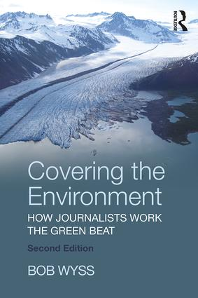 Covering the Environment: How Journalists Work the Green Beat, 2nd Edition (Paperback) book cover