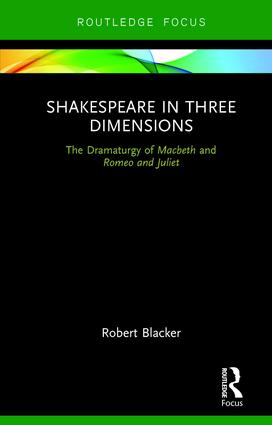 Shakespeare in Three Dimensions: The Dramaturgy of Macbeth and Romeo and Juliet book cover