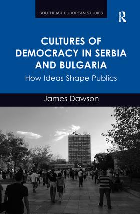 Cultures of Democracy in Serbia and Bulgaria: How Ideas Shape Publics book cover