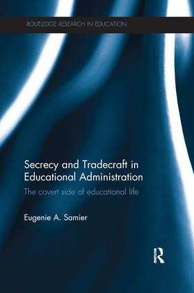 Secrecy and Tradecraft in Educational Administration: The covert side of educational life book cover