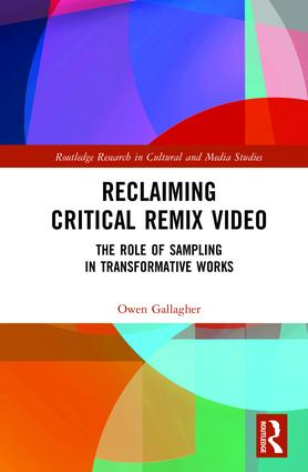Reclaiming Critical Remix Video: The Role of Sampling in Transformative Works, 1st Edition (Hardback) book cover