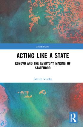 Acting Like a State: Kosovo and the Everyday Making of Statehood, 1st Edition (Hardback) book cover