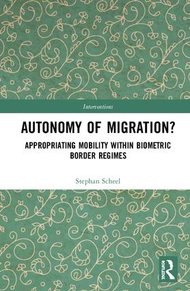 Autonomy of Migration?: Appropriating Mobility within Biometric Border Regimes book cover