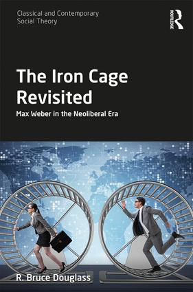 The Iron Cage Revisited: Max Weber in the Neoliberal Era book cover