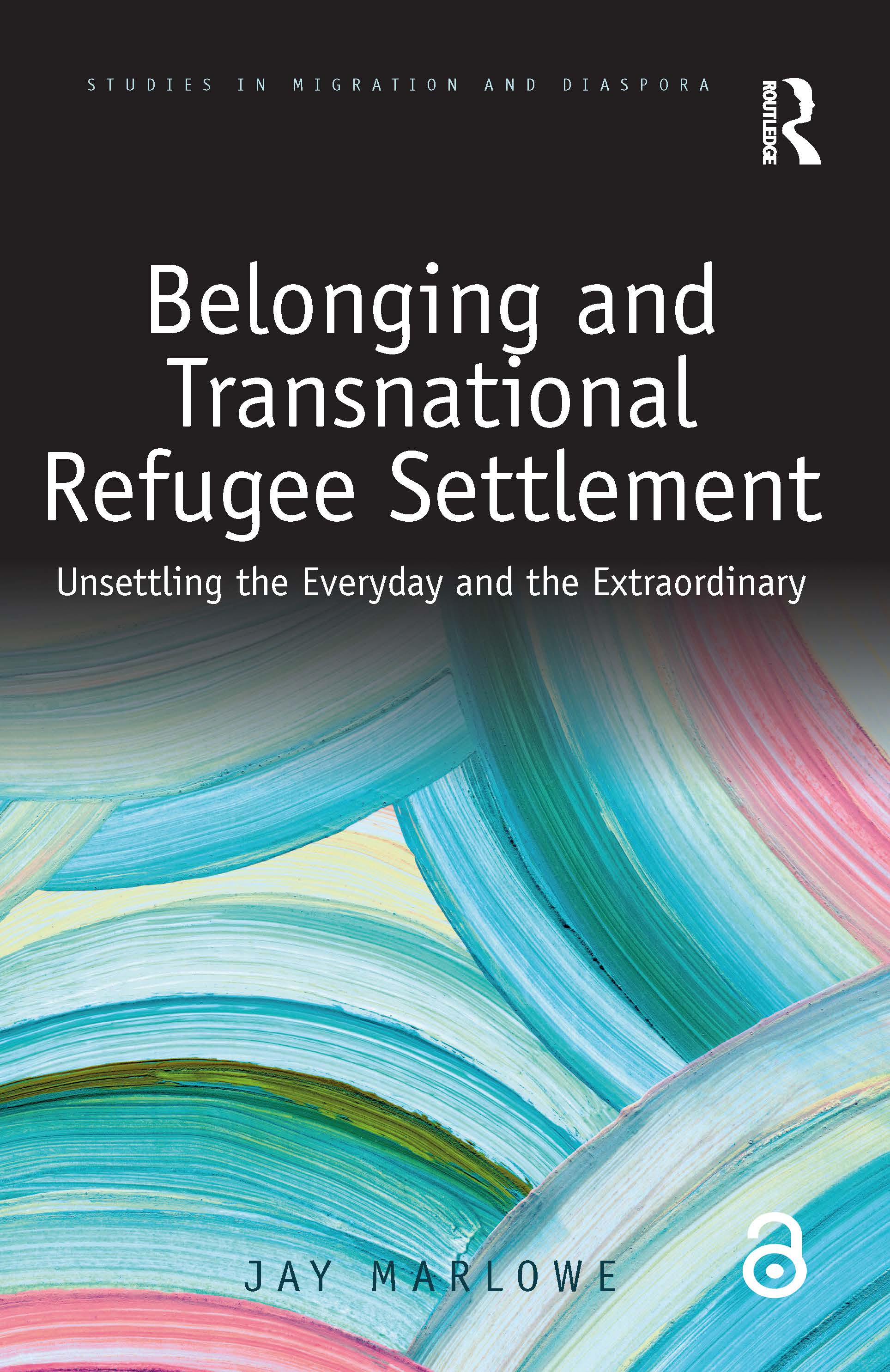 Belonging and Transnational Refugee Settlement: Unsettling the Everyday and the Extraordinary book cover