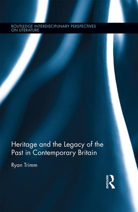 Heritage and the Legacy of the Past in Contemporary Britain: 1st Edition (e-Book) book cover
